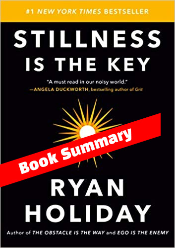 Stillness is The Key Summary Ryan Holiday